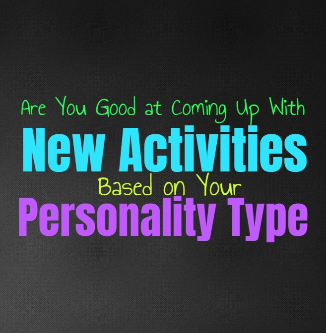 Are You Good at Coming Up With New Activities, Based on Your Personality Type