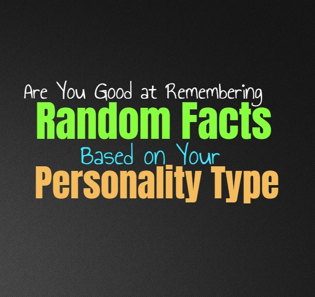 Are You Good at Remembering Random Facts, Based on Your Personality Type