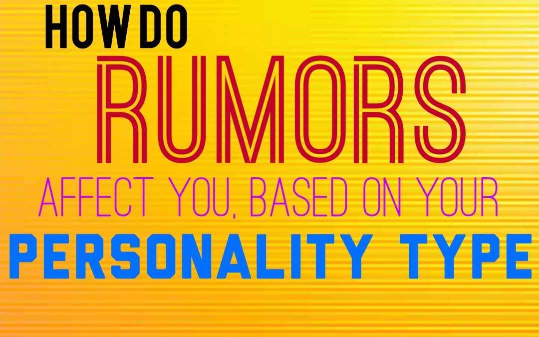 How Do Rumors Affect You, Based on Your Personality Type