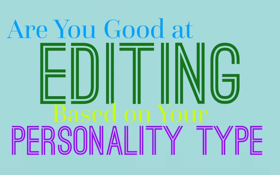 Are You Good at Editing, Based on Your Personality Type