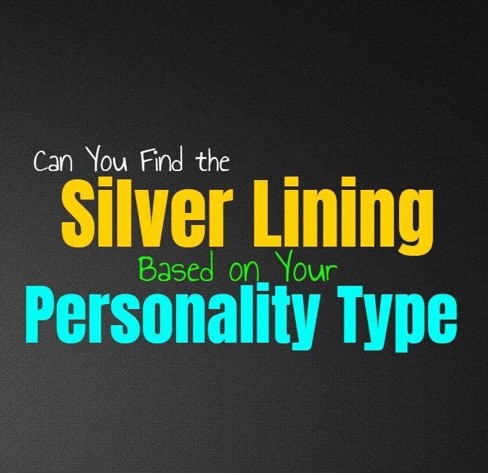 Can You Find the Silver Lining, Based on Your Personality Type