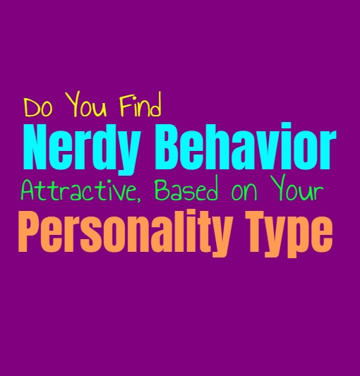 Do You Find Nerdy Behavior Attractive, Based on Your Personality Type