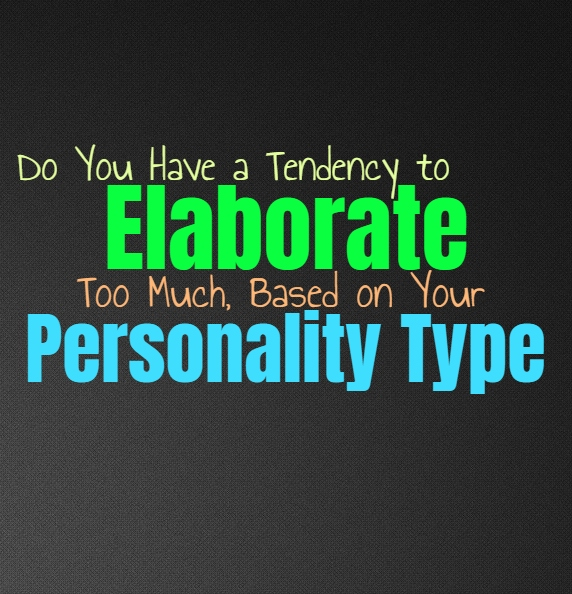 Do You Have a Tendency to Elaborate Too Much, Based on Your Personality Type