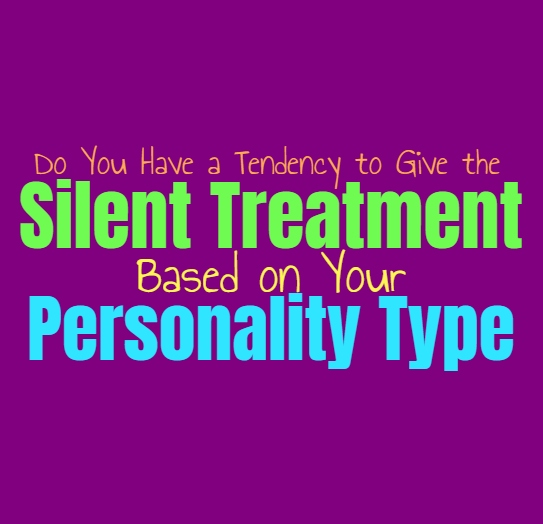Do You Have a Tendency to Give the Silent Treatment, Based on Your Personality Type