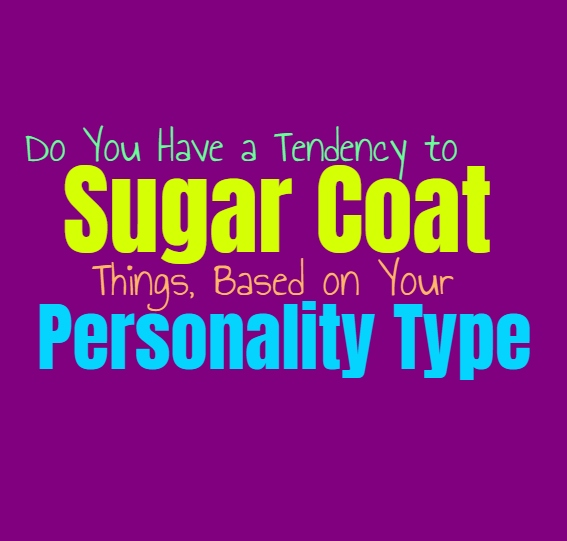 Do You Have a Tendency to Sugar Coat Things, Based on Your Personality Type