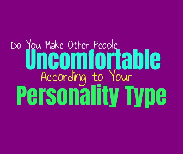 Do You Make Other People Uncomfortable, According to Your Personality Type