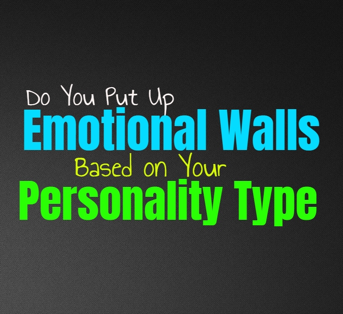 Do You Put Up Emotional Walls, Based on Your Personality Type