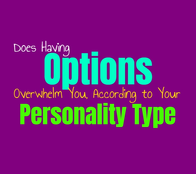 Does Having Options Overwhelm You, According to Your Personality Type