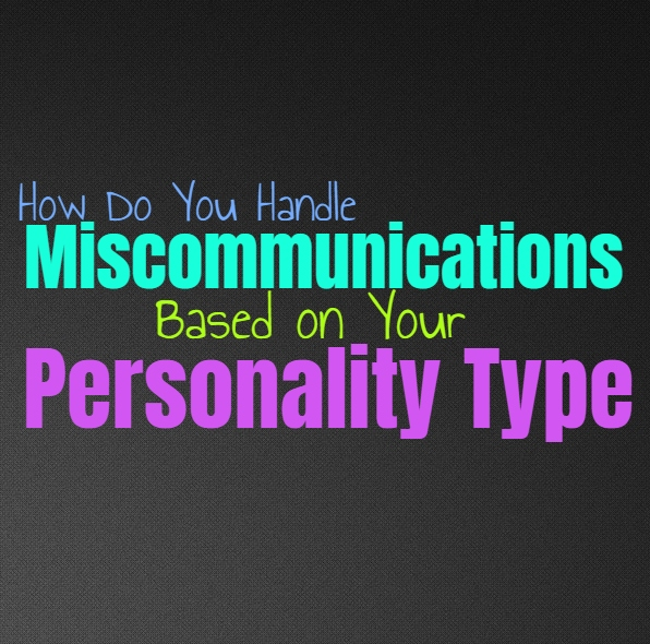 How Do You Handle Miscommunications, Based on Your Personality Type