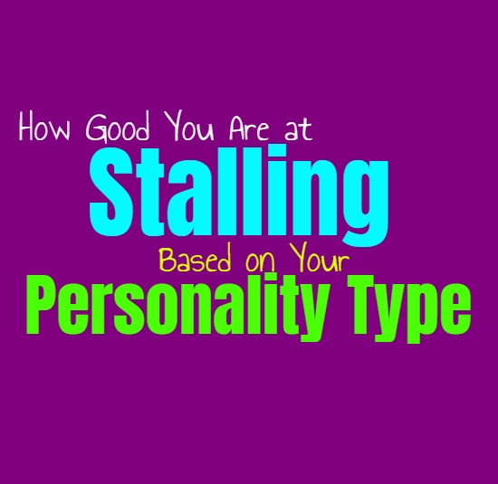 How Good You Are at Stalling, Based on Your Personality Type