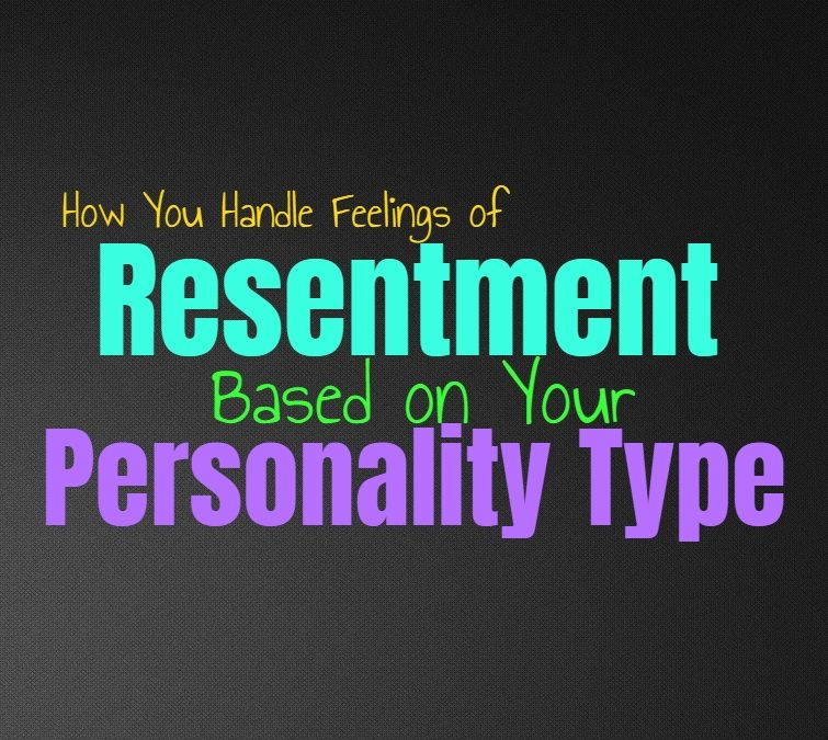 How You Handle Feelings of Resentment, Based on Your Personality Type