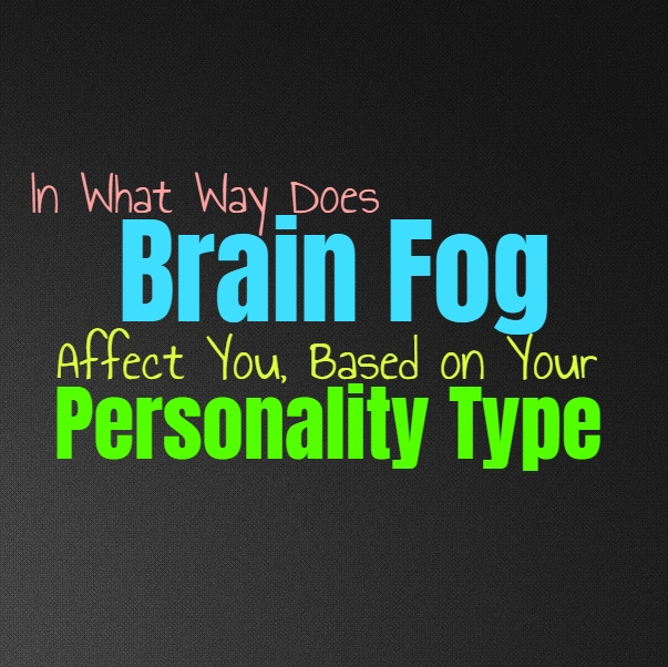 In What Way Does Brain Fog Affect You, Based on Your Personality Type