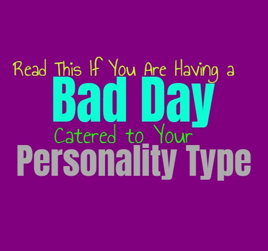 Read This If You Are Having a Bad Day, Catered to Your Personality Type
