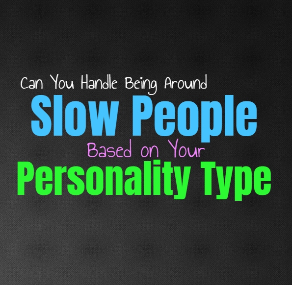 Can You Handle Being Around Slow People, Based on Your Personality Type