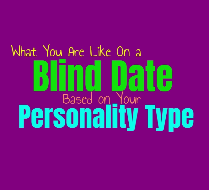 What You Are Like On a Blind Date, Based on Your Personality Type
