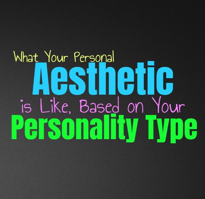 What Your Personal Aesthetic is Like, Based on Your Personality Type
