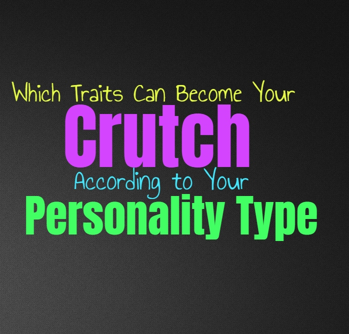 Which Traits Can Become Your Crutch, According to Your Personality Type