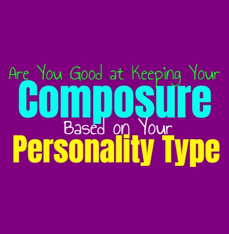 Are You Good at Keeping Your Composure, Based on Your Personality Type