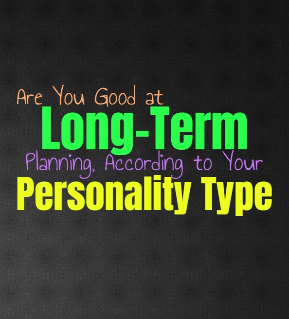 Are You Good at Long-Term Planning, According to Your Personality Type