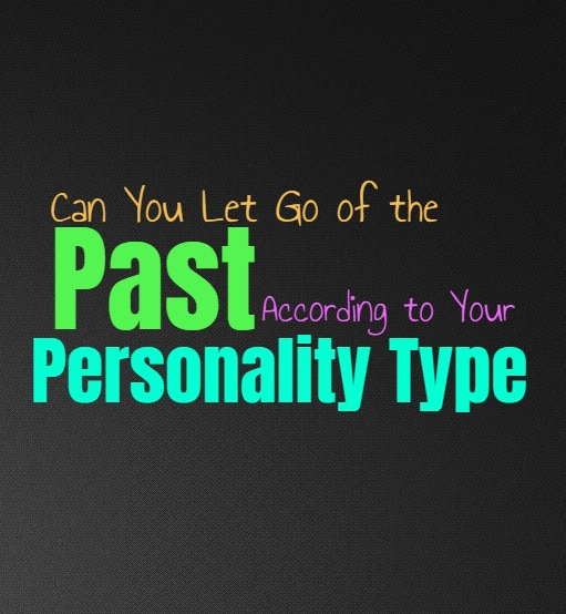 Can You Let Go of the Past, According to Your Personality Type