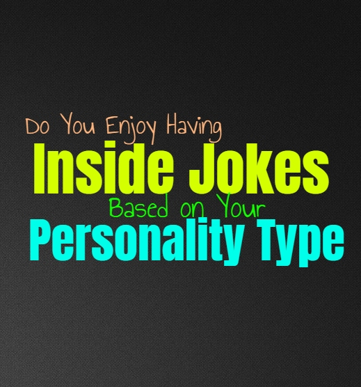 Do You Enjoy Having Inside Jokes, Based on Your Personality Type