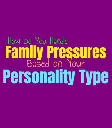 How Do You Handle Family Pressures, Based on Your Personality Type