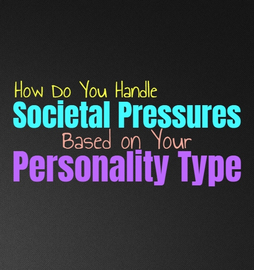 How Do You Handle Societal Pressures, Based on Your Personality Type