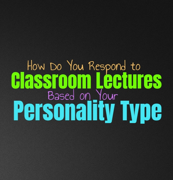 How Do You Respond to Classroom Lectures, Based on Your Personality Type