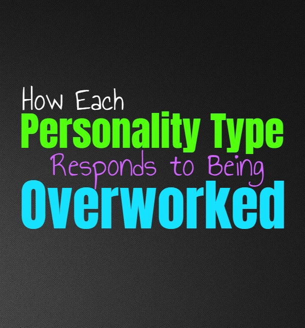 How Each Personality Type Responds to Being Overworked