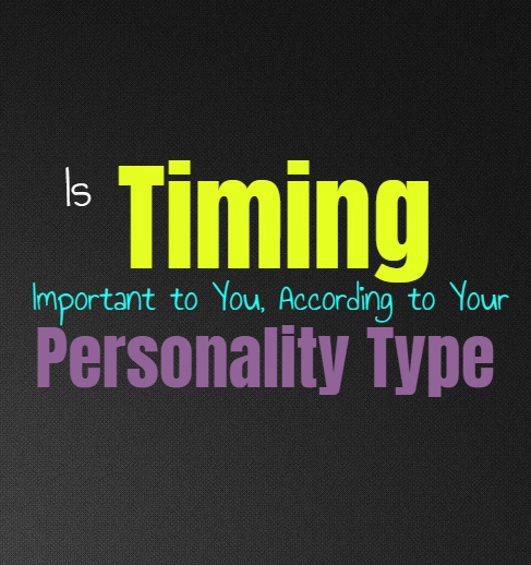 Is Timing Important to You, According to Your Personality Type