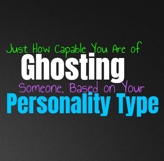 Just How Capable You Are of Ghosting Someone, Based on Your Personality Type