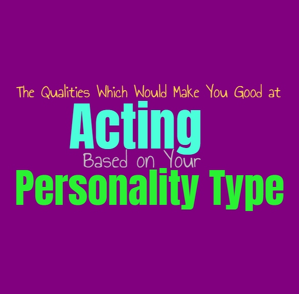 The Qualities Which Would Make You Good at Acting, Based on Your Personality Type