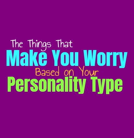 The Things That Make You Worry, Based on Your Personality Type