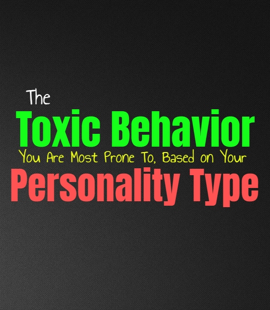 The Toxic Behavior You Are Most Prone To, Based on Your Personality Type