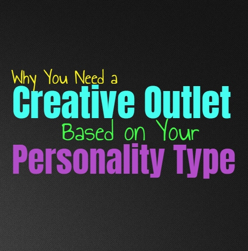 Why You Need a Creative Outlet, Based on Your Personality Type