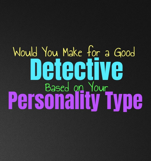 Would You Make for a Good Detective, Based on Your Personality Type