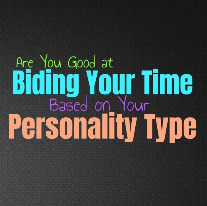 Are You Good at Biding Your Time, Based on Your Personality Type