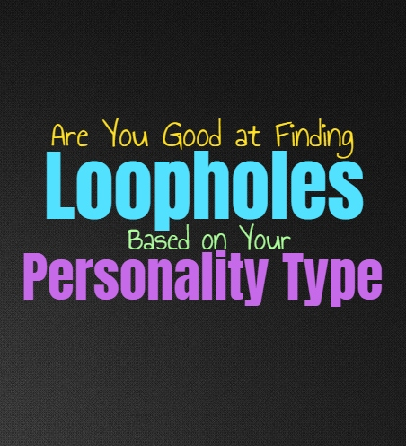 Are You Good at Finding Loopholes, Based on Your Personality Type