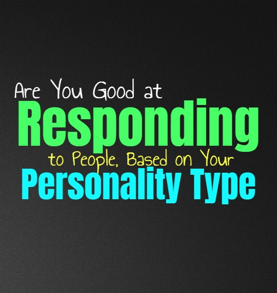 Are You Good at Responding to People, Based on Your Personality Type