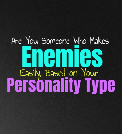 Are You Someone Who Makes Enemies Easily, Based on Your Personality Type
