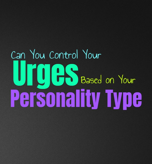 Can You Control Your Urges, Based on Your Personality Type