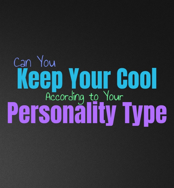 Can You Keep Your Cool, According to Your Personality Type