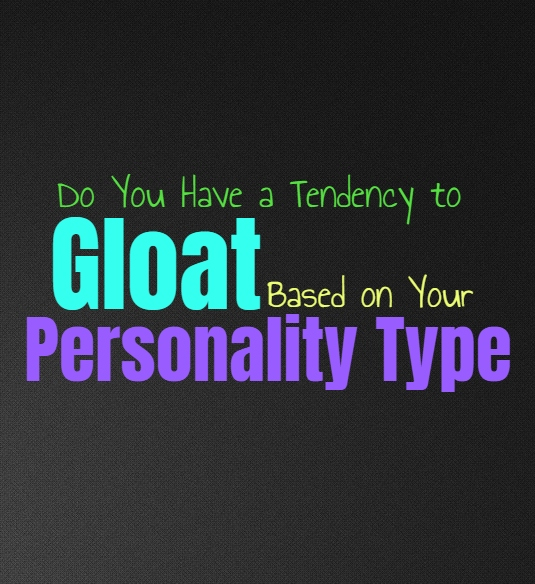 Do You Have a Tendency to Gloat, Based on Your Personality Type