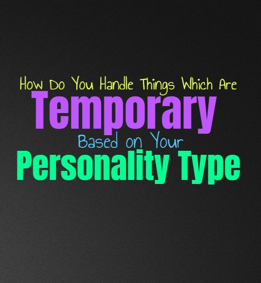 How Do You Handle Things Which Are Temporary, Based on Your Personality Type