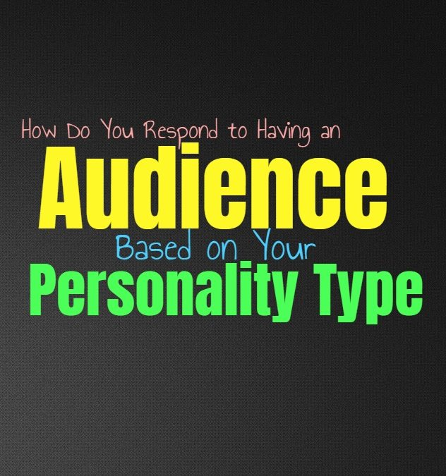 How Do You Respond to Having an Audience, Based on Your Personality Type