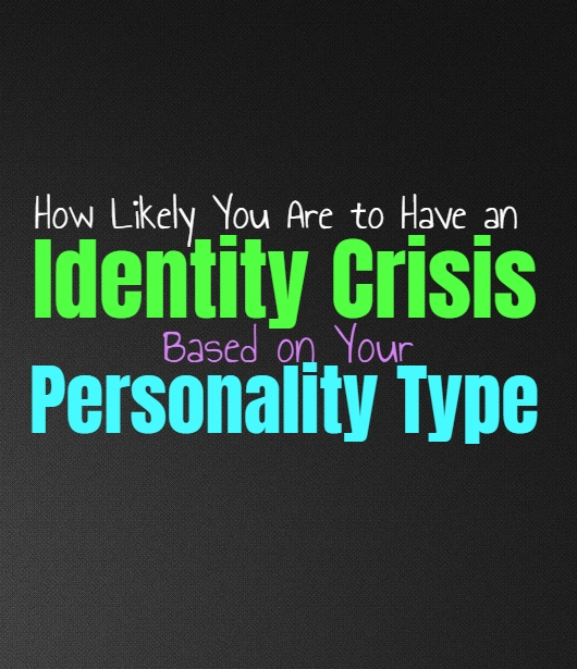 How Likely You Are to Have an Identity Crisis, Based on Your Personality Type