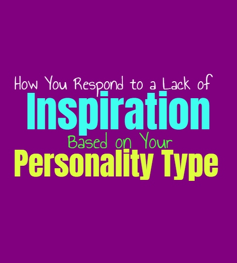 How You Respond to a Lack of Inspiration, Based on Your Personality Type