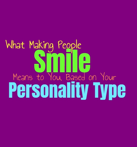 What Making People Smile Means to You, Based on Your Personality Type