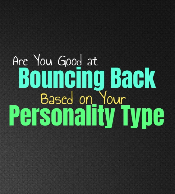 Are You Good at Bouncing Back, Based on Your Personality Type