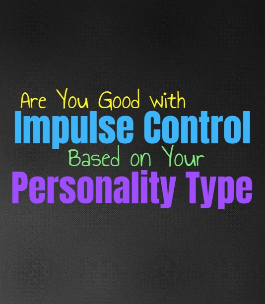 Are You Good with Impulse Control, Based on Your Personality Type